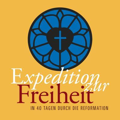 Expedition zur Freiheit - In 40 Tagen durch die Reformation